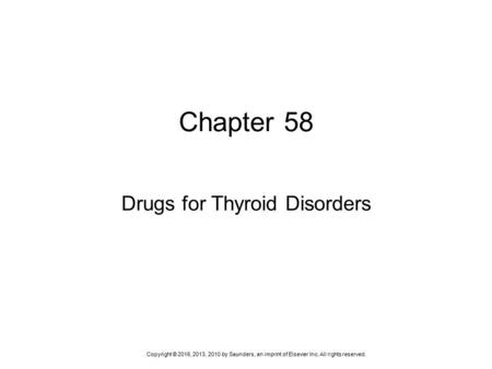 Copyright © 2016, 2013, 2010 by Saunders, an imprint of Elsevier Inc. All rights reserved. Chapter 58 Drugs for Thyroid Disorders.