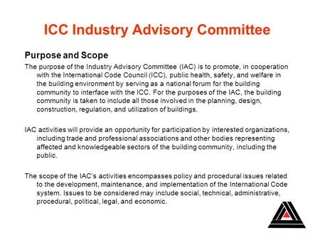 ICC Industry Advisory Committee Purpose and Scope The purpose of the Industry Advisory Committee (IAC) is to promote, in cooperation with the International.
