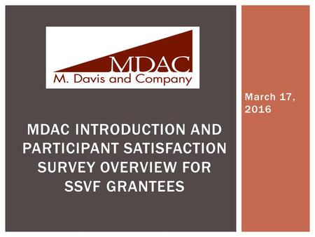 March 17, 2016 MDAC INTRODUCTION AND PARTICIPANT SATISFACTION SURVEY OVERVIEW FOR SSVF GRANTEES.