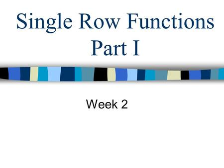 Single Row Functions Part I Week 2. Objectives –Describe types of single row functions in SQL –Describe and use character, number and date SQL functions.