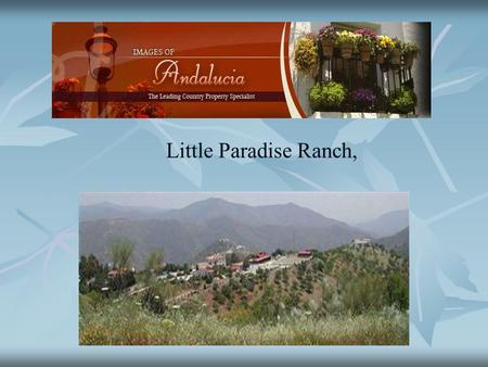 Little Paradise Ranch,. Little Paradise Ranch Little Paradise Ranch is almost unique in Europe. There are beautiful sea views and from December until.