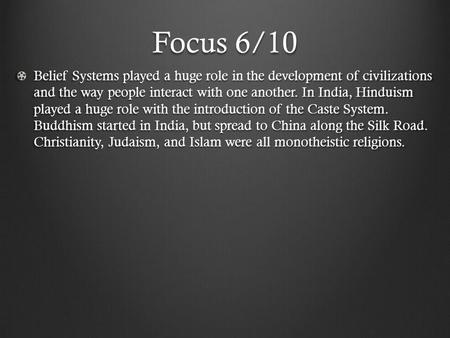 Focus 6/10 Belief Systems played a huge role in the development of civilizations and the way people interact with one another. In India, Hinduism played.