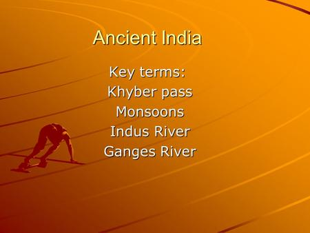 Ancient India Key terms: Key terms: Khyber pass Monsoons Indus River Ganges River.