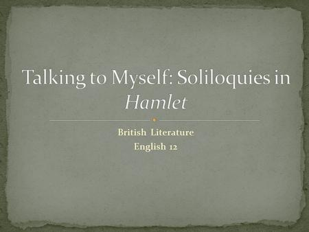 British Literature English 12. In your own words, explain what a soliloquy is.soliloquy How does it differ from other kinds of long speeches? Are soliloquies.