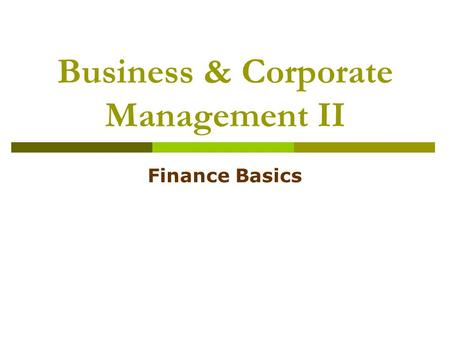 Business & Corporate Management II Finance Basics.