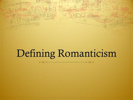"Defining Romanticism Romanticism ""Began"" with the publication of Lyrical Ballads by William Wordsworth and Samuel Taylor Coleridge, 1798 Wordsworth defined."