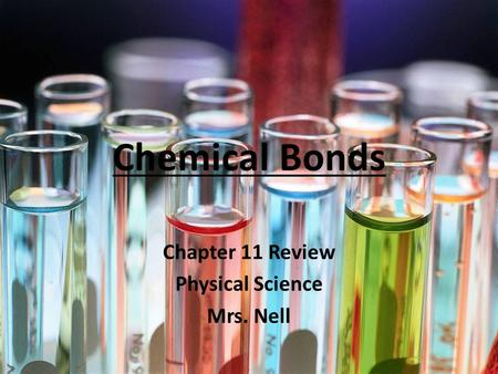 Chemical Bonds Chapter 11 Review Physical Science Mrs. Nell.