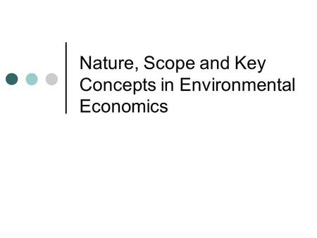 Nature, Scope and Key Concepts in Environmental Economics