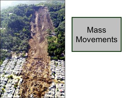 Mass Movements. What is mass movement? It is the transfer of rock and soil downslope due to gravity. The force of gravity causes material to move downslope.