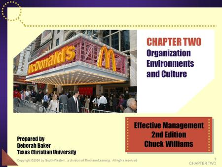 Copyright ©2006 by South-Western, a division of Thomson Learning. All rights reserved 1 CHAPTER TWO CHAPTER TWO Organization Environments and Culture Prepared.