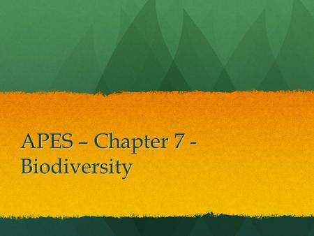 APES – Chapter 7 - Biodiversity. Definition The diversity of life forms in the environment The diversity of life forms in the environment 3 scales within.