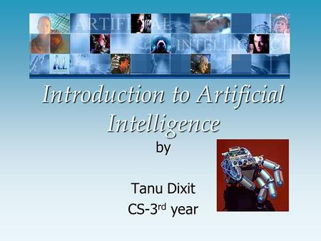 Introduction to Artificial Intelligence by Tanu Dixit CS-3 rd year.