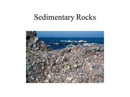 Sedimentary Rocks. I.Sediment A. Introduction Sedimentary Rocks I.Sediment A. Introduction B. Process that leads to Lithification.