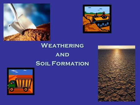 Weatheringand Soil Formation. Rocks and Weathering.