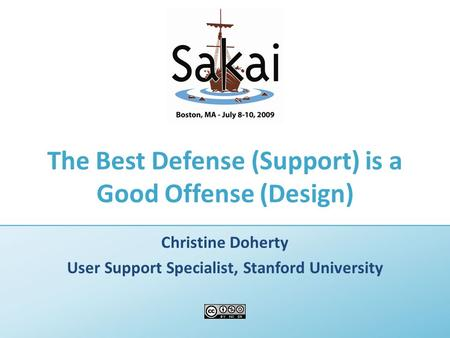 The Best Defense (Support) is a Good Offense (Design) Christine Doherty User Support Specialist, Stanford University.