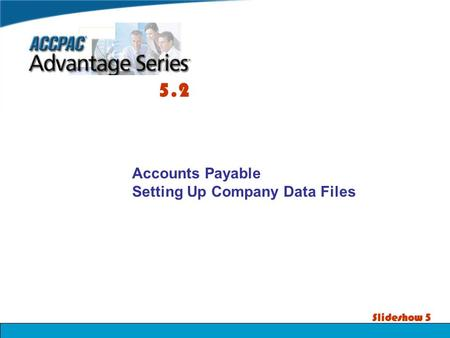 Slideshow 5 Accounts Payable Setting Up Company Data Files 5.2.