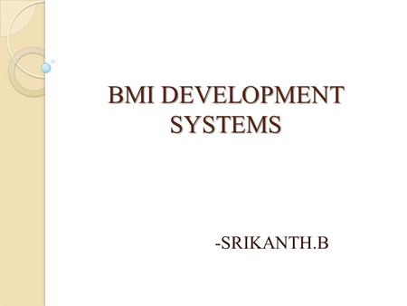 BMI DEVELOPMENT SYSTEMS -SRIKANTH.B. INTRODUCTION The core of this paper is that to operate machines from a remote area. In the given BMI DEVELOPMENT.