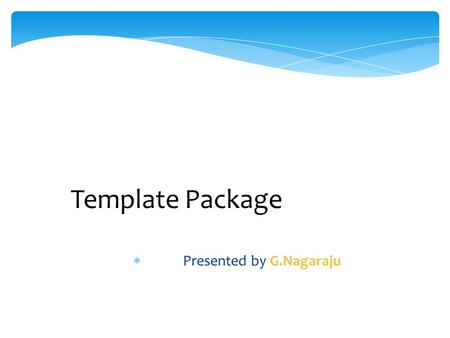 Template Package  Presented by G.Nagaraju.  What is Template Package?  Why we use Template Package?  Where we use Template Package?  How we create.