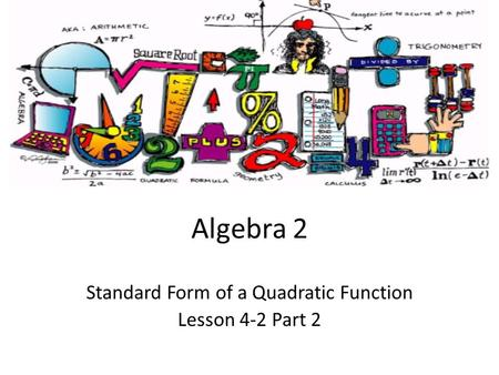 Algebra 2 Standard Form of a Quadratic Function Lesson 4-2 Part 2.