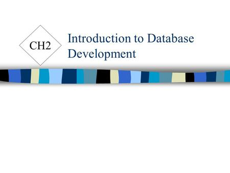 Introduction to Database Development CH2. CH2. Introduction to DB Development Database n Components of Database Systems (Figure 2-1) –User data –Metadata.