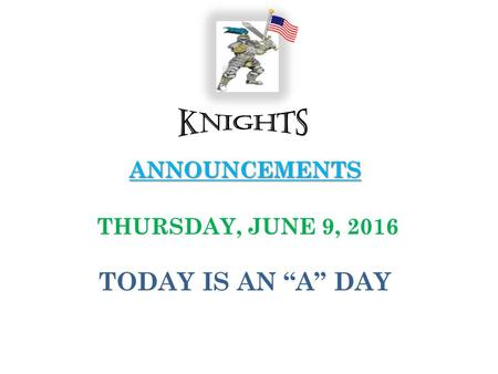 "ANNOUNCEMENTS ANNOUNCEMENTS THURSDAY, JUNE 9, 2016 TODAY IS AN ""A"" DAY."