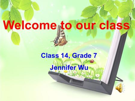 Welcome to our class Class 14, Grade 7 Jennifer Wu.