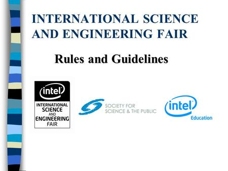 INTERNATIONAL SCIENCE AND ENGINEERING FAIR Rules and Guidelines.