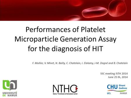 Performances of Platelet Microparticle Generation Assay for the diagnosis of HIT F. Mullier, V. Minet, N. Bailly, C. Chatelain, I. Elalamy, J-M. Dogné.