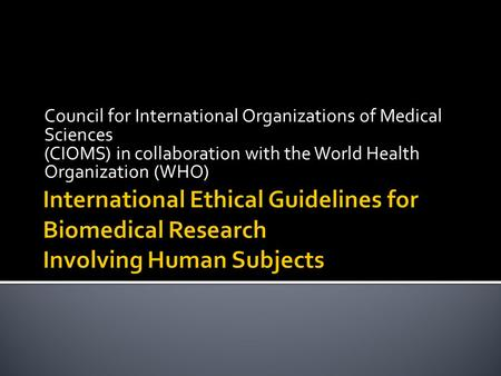 Council for International Organizations of Medical Sciences (CIOMS) in collaboration with the World Health Organization (WHO)