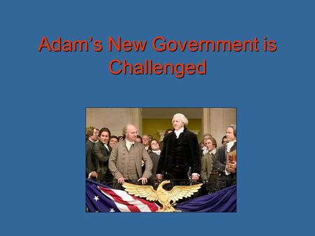 Adam's New Government is Challenged. Staying neutral is easier said than done… Because the USA didn't fight with the British, Britain began seizing American.