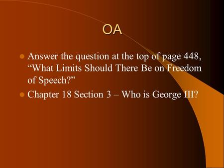 "OA Answer the question at the top of page 448, ""What Limits Should There Be on Freedom of Speech?"" Chapter 18 Section 3 – Who is George III?"