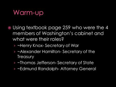  Using textbook page 259 who were the 4 members of Washington's cabinet and what were their roles? › ~Henry Knox- Secretary of War › ~Alexander Hamilton-