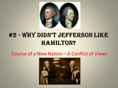 the jefferson and hamilton conflict 2018-6-10  the compromise of 1790 was a compromise between alexander hamilton and thomas jefferson with james madison wherein hamilton won the decision for the national government to take over and pay the state debts, while jefferson and madison obtained the national capital (district of columbia) for the south.