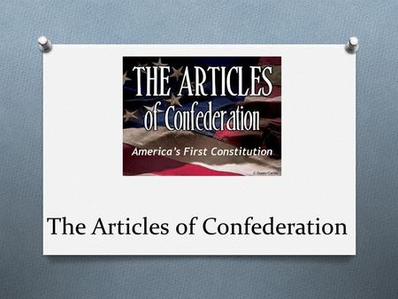 The Articles of Confederation. 13 Independent States Issues O Won independence, but hard to get respect from Britain O British ignored terms of the Treaty.