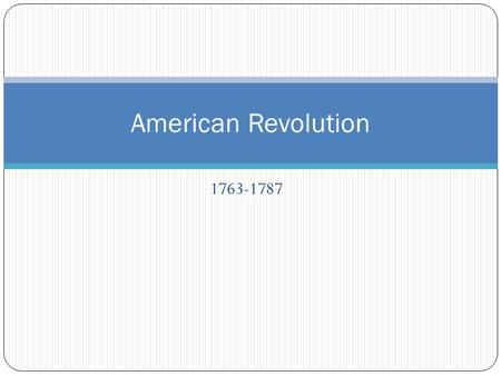 1763-1787 American Revolution. Britain Becomes a Global Power Good position for trade Settlements in North America and West Indies Welcomed commerce,