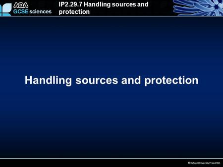 IP2.29.7 Handling sources and protection © Oxford University Press 2011 Handling sources and protection.