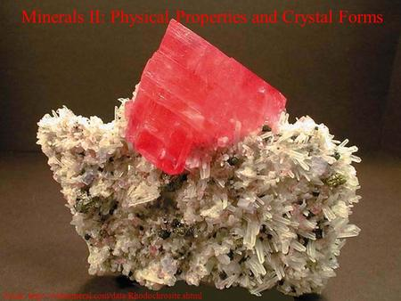 Minerals II: Physical Properties and Crystal Forms From: