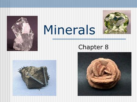 Minerals Chapter 8. Minerals A mineral is an element of chemical compound that is normally crystalline and that has been formed as a result of geological.