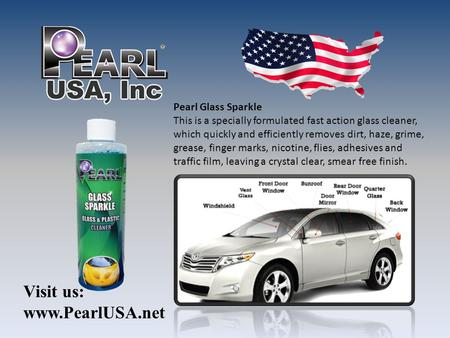 Pearl Glass Sparkle This is a specially formulated fast action glass cleaner, which quickly and efficiently removes dirt, haze, grime, grease, finger marks,