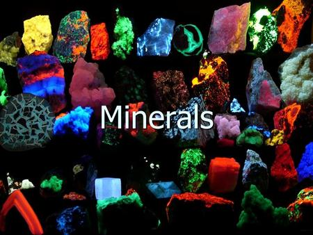 Minerals. What is a Mineral? All Minerals Must Meet the Following Criteria Naturally Occurring Naturally Occurring Inorganic Inorganic Solid at room temperature.