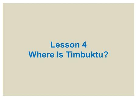 Lesson 4 Where Is Timbuktu?. Where Is Timbuktu? I had to search from here to Timbuktu to find the book you wanted! If someone said that to you, would.