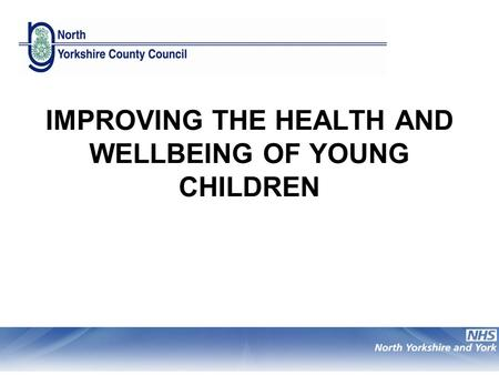 IMPROVING THE HEALTH AND WELLBEING OF YOUNG CHILDREN.