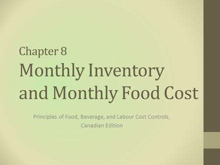 Chapter 8 Monthly Inventory and Monthly Food Cost Principles of Food, Beverage, and Labour Cost Controls, Canadian Edition.