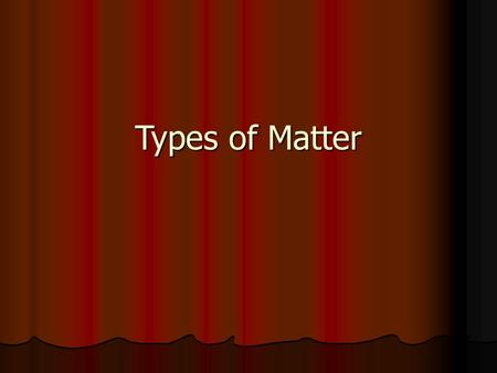 Types of Matter Categorizing Matter Separating Mixtures Mixtures A mixture (heterogeneous or homogeneous) can be separated by physical means (using.