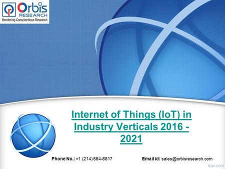 Internet of Things (IoT) in Industry Verticals 2016 - 2021 Phone No.: +1 (214) 884-6817  id:
