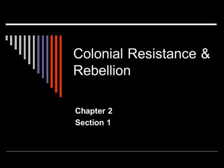 Colonial Resistance & Rebellion Chapter 2 Section 1.