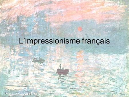 "L'impressionisme français. La Révolution Impressionniste In the 1870s, a group of artists in France called the ""Impressionists"" introduced their way of."