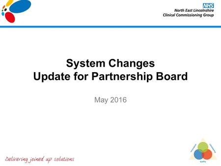 System Changes Update for Partnership Board May 2016.