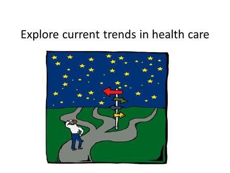 Explore current trends in health care. Cost containment.