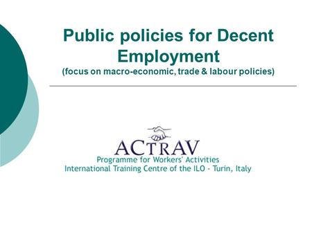 Public policies for Decent Employment (focus on macro-economic, trade & labour policies)